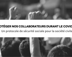 Protéger nos collaborateurs durant le COVID-19 : Un protocole de sécurité sociale pour la société civile