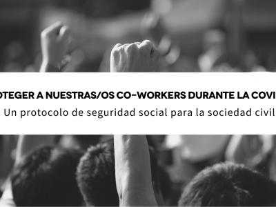 Proteger a nuestras/os co-workers durante la COVID-19: Un protocolo de seguridad social para la sociedad civil